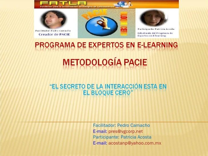 Facilitador: Pedro Camacho E-mail:  [email_address] Participante: Patricia Acosta E-mail:  [email_address]