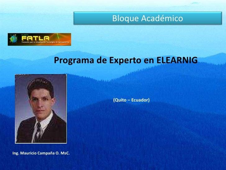 Bloque Académico<br />Programa de Experto en ELEARNIG<br />(Quito – Ecuador)<br />Ing. Mauricio Campaña O. MsC.<br />