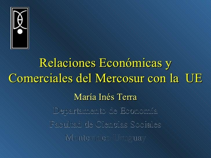 Relaciones Económicas yComerciales del Mercosur con la UE             María Inés Terra        Departamento de Economía    ...