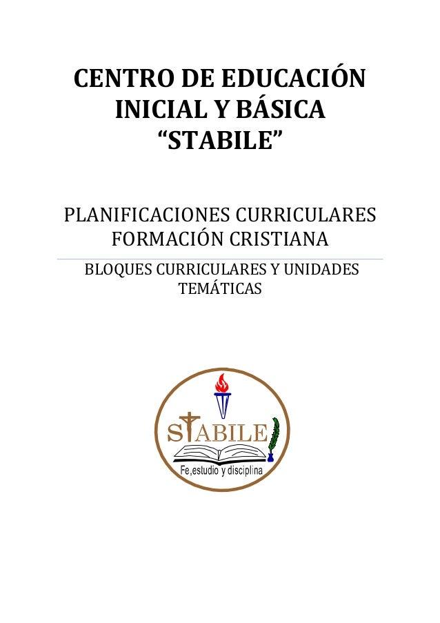 """CENTRO DE EDUCACIÓN INICIAL Y BÁSICA """"STABILE"""" PLANIFICACIONES CURRICULARES FORMACIÓN CRISTIANA BLOQUES CURRICULARES Y UNI..."""