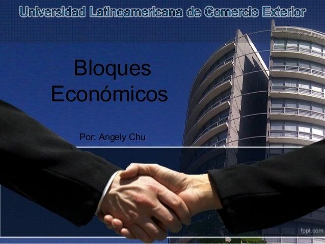 Bloques Económicos Por: Angely Chu