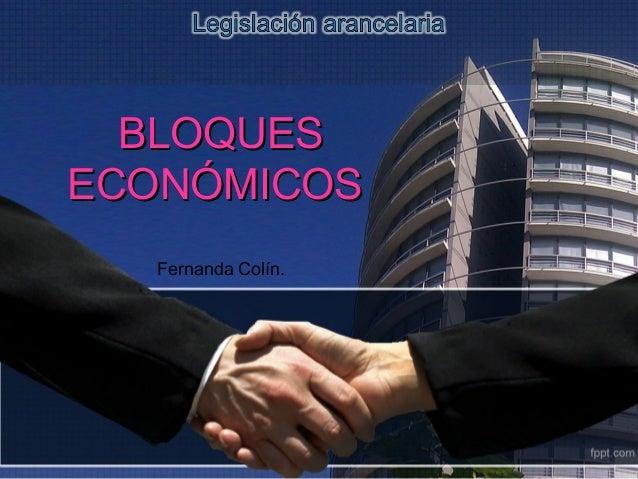 BLOQUESBLOQUES ECONÓMICOSECONÓMICOS Fernanda Colín.