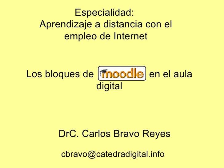 Los bloques de  en el aula digital DrC. Carlos Bravo Reyes Especialidad:  Aprendizaje a distancia con el empleo de Interne...