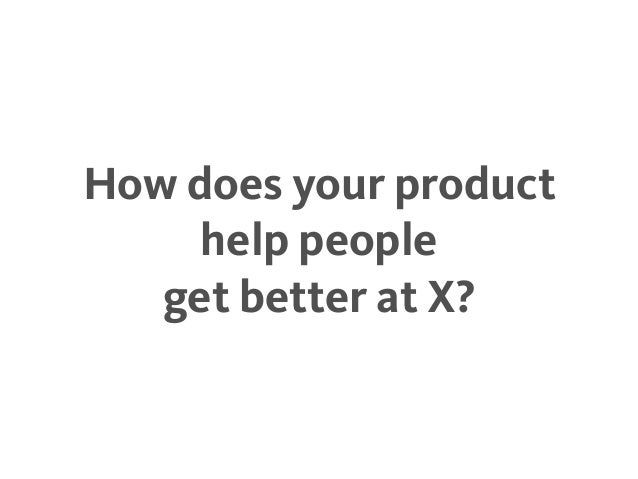 How does your product help people get better at X?