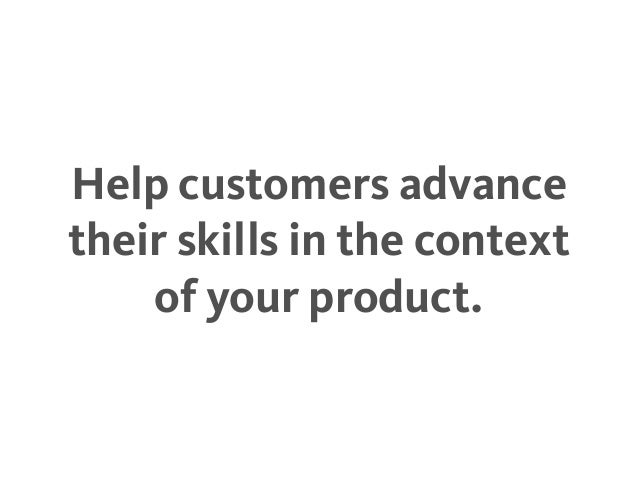 Help customers advance their skills in the context of your product.