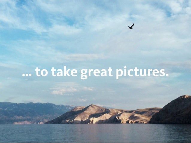 … to take great pictures.