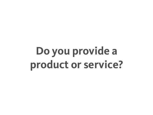 Do you provide a product or service?