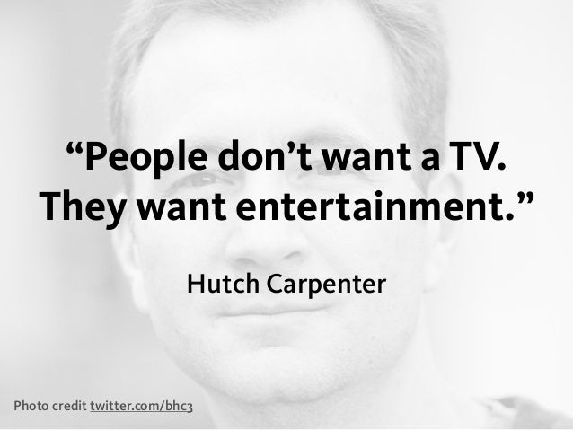 """""""People don't want a TV. They want entertainment."""" Hutch Carpenter Photo credit twitter.com/bhc3"""