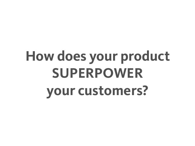 How does your product SUPERPOWER your customers?