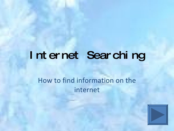 Internet Searching How to find information on the internet
