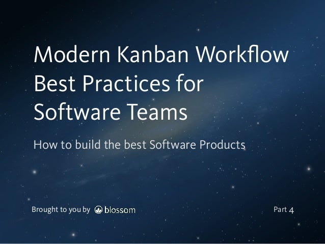 Brought to you by How to build the best Software Products Modern Kanban Workflow Best Practices for Software Teams Part 4