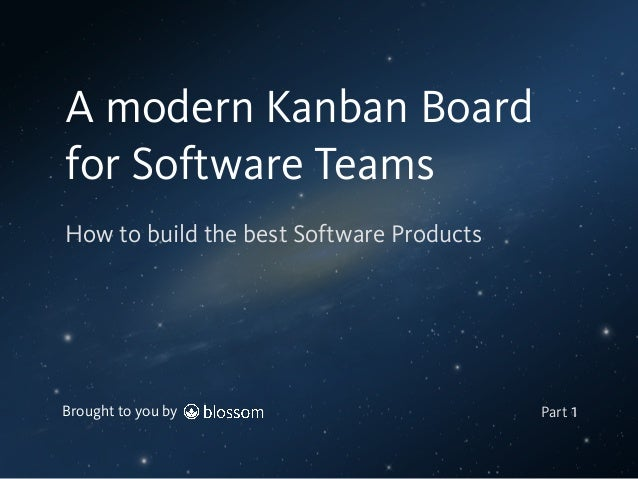 Brought to you by How to build the best Software Products A modern Kanban Board for Software Teams Part 1