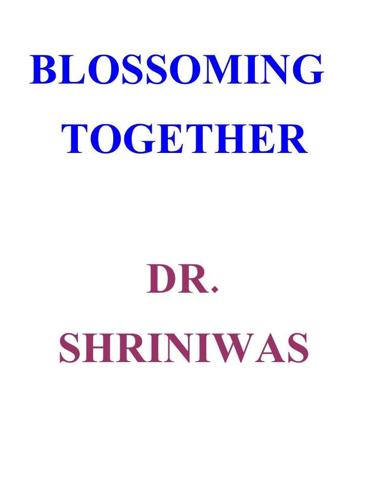 BLOSSOMING  TOGETHER      DR. SHRINIWAS