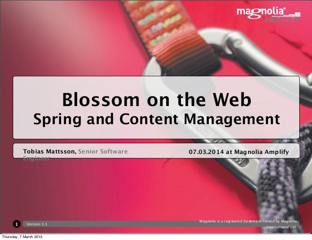 Blossom on the Web                Spring and Content Management           Tobias Mattsson, Senior Software   07.03.2014 at...