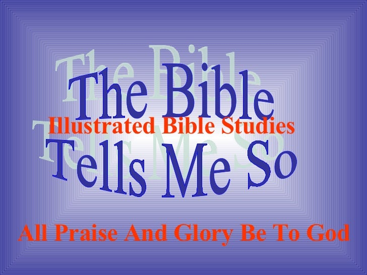 The Bible  Tells Me So Illustrated Bible Studies All Praise And Glory Be To God
