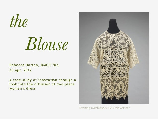 the  BlouseRebecca Horton, DMGT 702,23 Apr. 2012A case study of innovation through alook into the diffusion of two-piecewo...