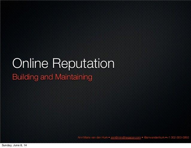 Online Reputation Building and Maintaining Ann Marie van den Hurk • ann@mindthegappr.com • @amvandenhurk •+1 302-563-0992 ...