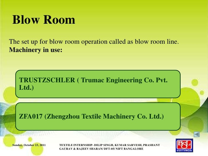 Blow RoomThe set up for blow room operation called as blow room line.Machinery in use:     TRUSTZSCHLER ( Trumac Engineeri...