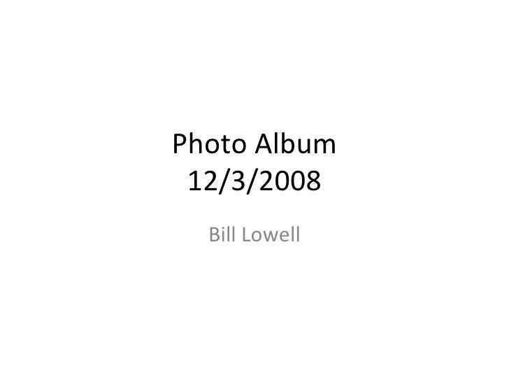 Photo Album 12/3/2008 Bill Lowell