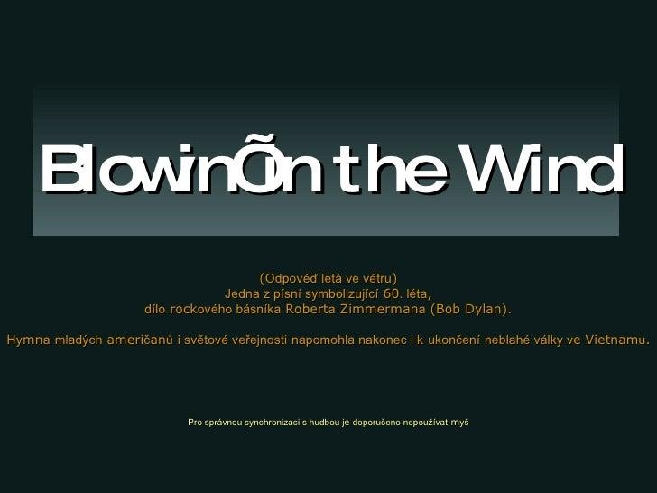 Blowin' in the Wind ( Odpověď létá ve větru ) Jedna z písní symbolizující  60 . léta , dílo  rock ového básníka  Robert a ...