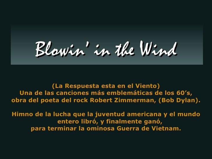 (La Respuesta esta en el Viento) Una de las canciones más emblemáticas de los 60's, obra del poeta del rock Robert Zimmerm...