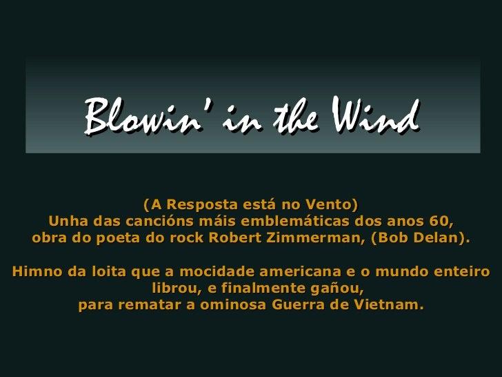(A Resposta está no Vento) Unha das cancións máis emblemáticas dos anos 60, obra do poeta do rock Robert Zimmerman, (Bob D...