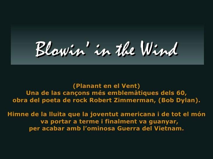 (Planant en el Vent) Una de las cançons més emblemàtiques dels 60, obra del poeta de rock Robert Zimmerman, (Bob Dylan). H...