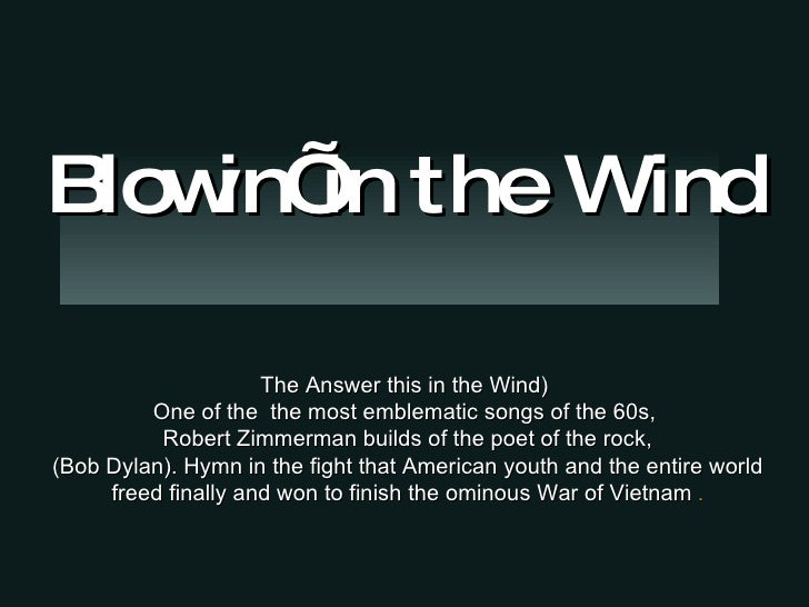 The Answer this in the Wind) One of the  the most emblematic songs of the 60s, Robert Zimmerman builds of the poet of the ...