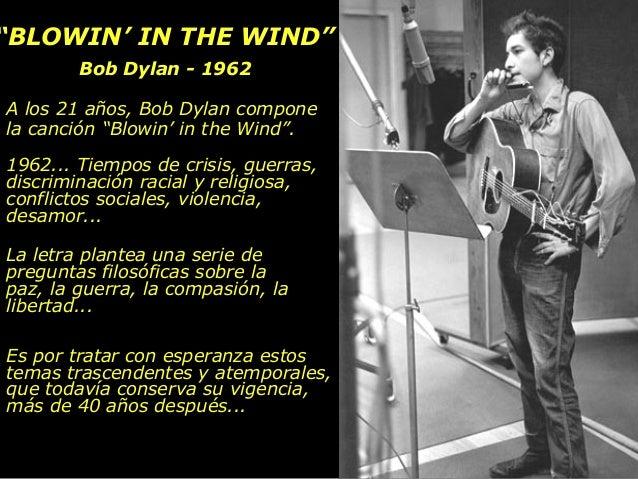 """""""""""BLOWIN' IN THE WIND""""BLOWIN' IN THE WIND"""" Bob Dylan - 1962Bob Dylan - 1962 A los 21 años, Bob Dylan compone la canción """"B..."""
