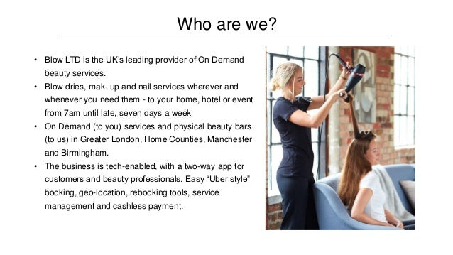 • Blow LTD is the UK's leading provider of On Demand beauty services. • Blow dries, mak- up and nail services wherever and...