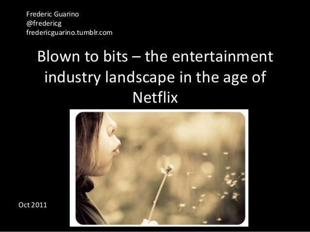 Frederic Guarino  @fredericg  fredericguarino.tumblr.com     Blown to bits – the entertainment      industry landscape in ...