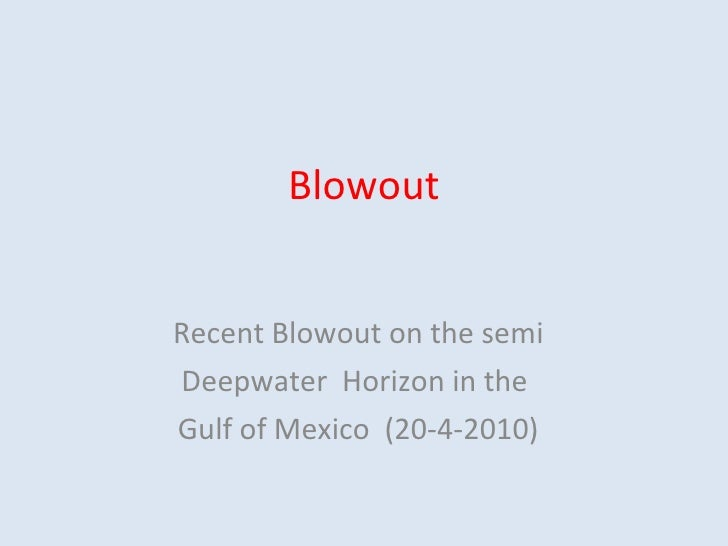 Blowout Recent Blowout on the semi Deepwater  Horizon in the  Gulf of Mexico  (20-4-2010)