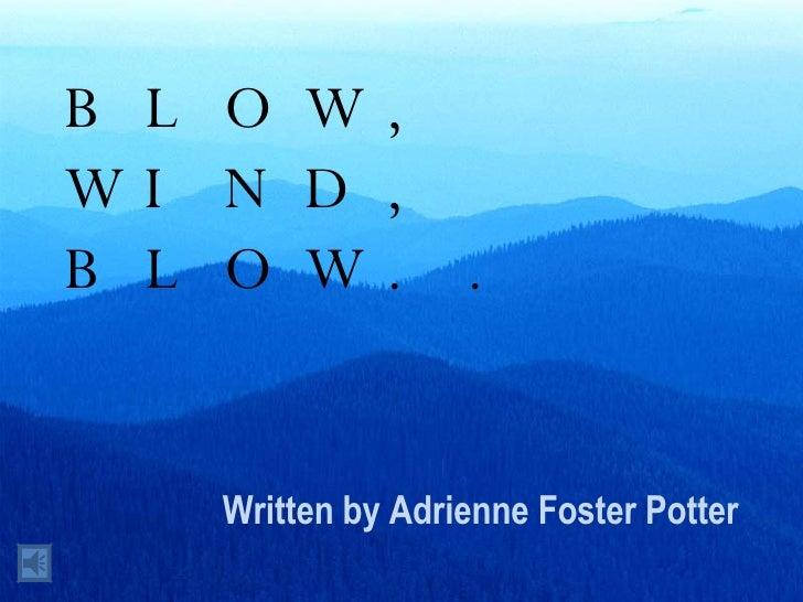 BLOW, WIND, BLOW.. Written by Adrienne Foster Potter