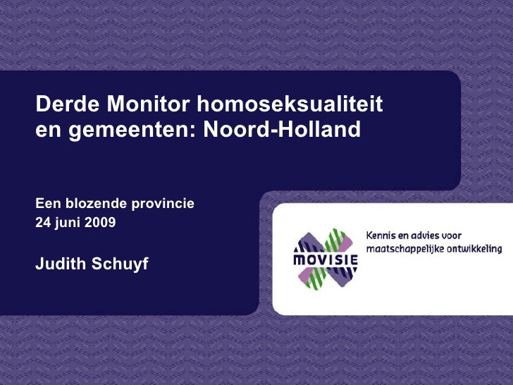 Derde Monitor homoseksualiteit en gemeenten: Noord-Holland  Een blozende provincie  24 juni 2009  Judith Schuyf