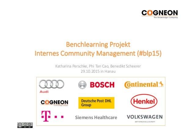 Benchlearning Projekt Internes Community Management (#blp15) Katharina Perschke, Phi Tan Cao, Benedikt Scheerer 29.10.2015...