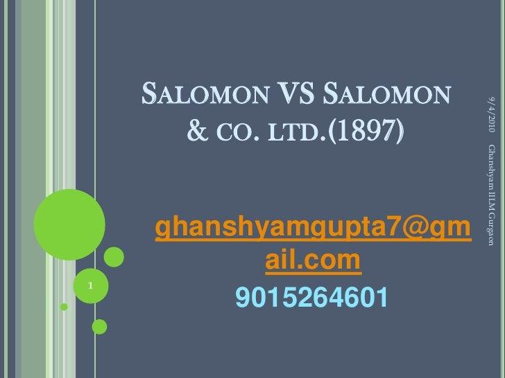 Salomon VS Salomon & co. ltd.(1897)<br />ghanshyamgupta7@gmail.com<br />9015264601<br />2/24/2010<br />1<br />Ghanshyam II...