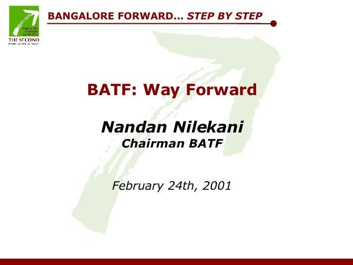 BATF: Way Forward Nandan Nilekani Chairman BATF February 24th, 2001