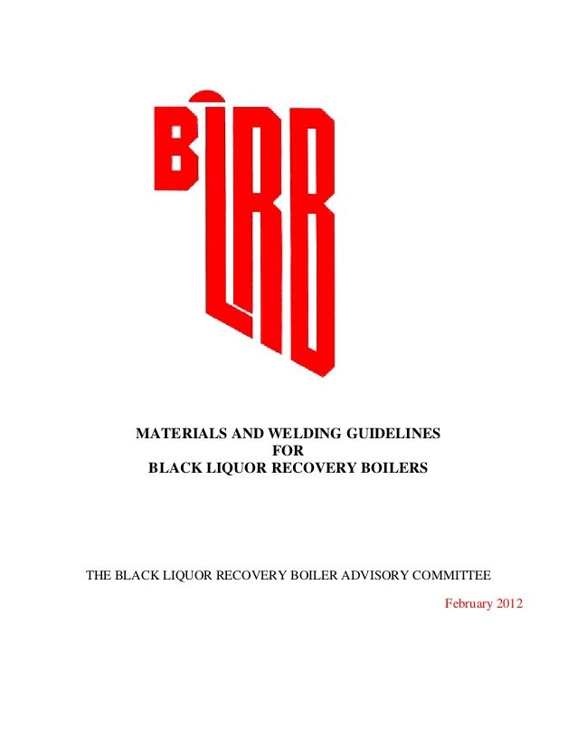 MATERIALS AND WELDING GUIDELINES FOR BLACK LIQUOR RECOVERY BOILERS  THE BLACK LIQUOR RECOVERY BOILER ADVISORY COMMITTEE Fe...