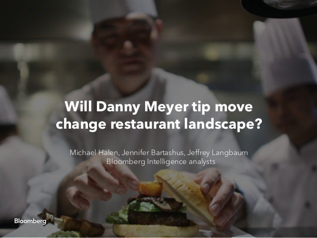 Will Danny Meyer tip move change restaurant landscape? Michael Halen, Jennifer Bartashus, Jeffrey Langbaum Bloomberg Intel...