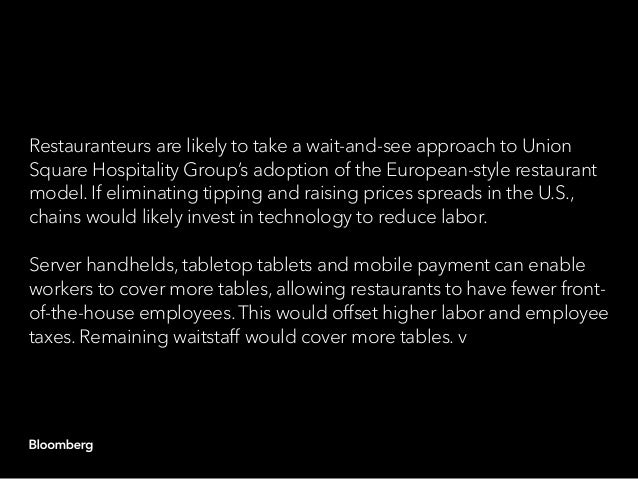 Restauranteurs are likely to take a wait-and-see approach to Union Square Hospitality Group's adoption of the European-sty...