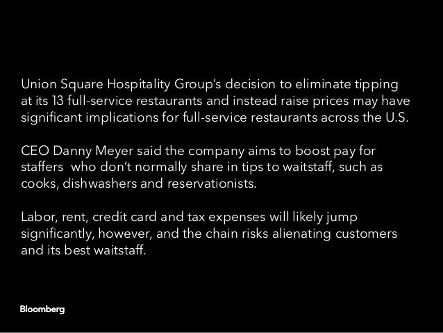 Union Square Hospitality Group's decision to eliminate tipping at its 13 full-service restaurants and instead raise prices...
