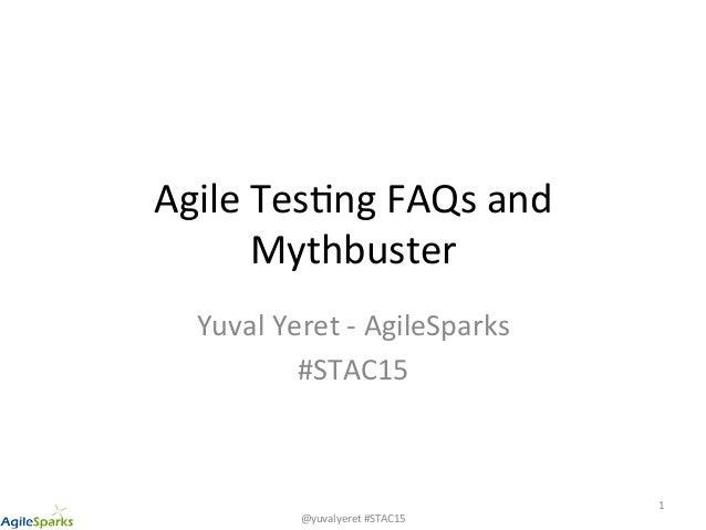 @yuvalyeret#STAC15 AgileTes5ngFAQsand Mythbuster YuvalYeret-AgileSparks #STAC15 1