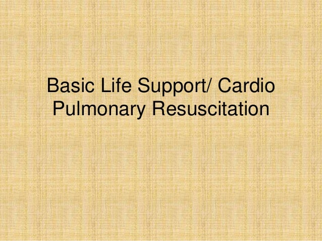 Basic Life Support/ Cardio Pulmonary Resuscitation