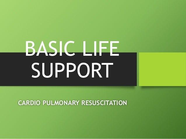 BASIC LIFE SUPPORT CARDIO PULMONARY RESUSCITATION