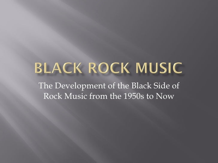 The Development of the Black Side of Rock Music from the 1950s to Now