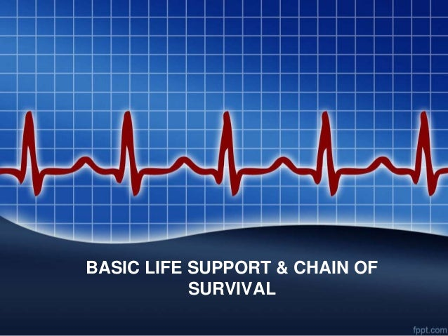 BASIC LIFE SUPPORT & CHAIN OF           SURVIVAL