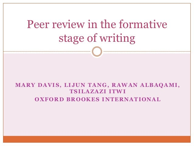 Peer review in the formative stage of writing  MARY DAVIS, LIJUN TANG, RAWAN ALBAQAMI, TSILAZAZI ITWI OXFORD BROOKES INTER...