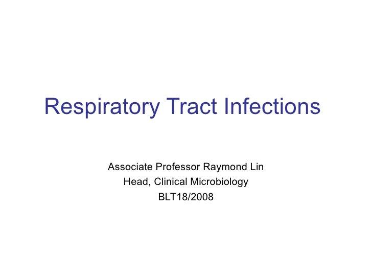 Respiratory Tract Infections Associate Professor Raymond Lin Head, Clinical Microbiology BLT18/2008