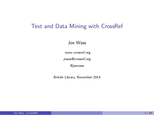 Text and Data Mining with CrossRef  Joe Wass  www.crossref.org  jwass@crossref.org  @joewass  British Library, November 20...