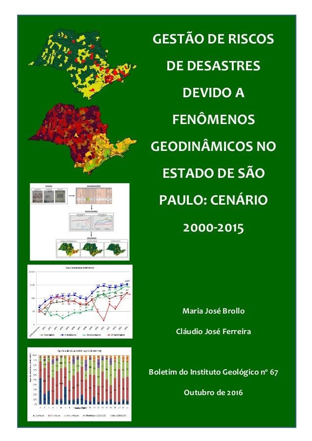 GESTÃO DE RISCOS DE DESASTRES DEVIDO A FENÔMENOS GEODINÂMICOS NO ESTADO DE SÃO PAULO: CENÁRIO 2000-2015 Maria José Brollo ...